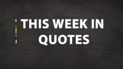 This week in quotes