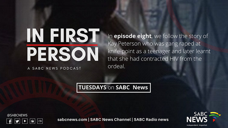 IFP Kay - PODCAST | In First Person – Part 8: I was gang-raped at knife-point, contracted HIV from that