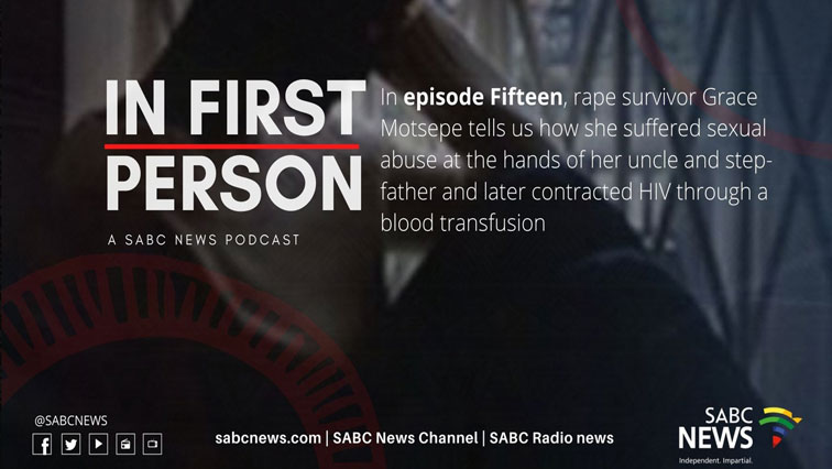 ifp15 - PODCAST | In First Person – Part 15: Grace Motsepe recounts sexual abuse at the hands of her uncle, stepdad and how she contracted HIV through a blood transfusion